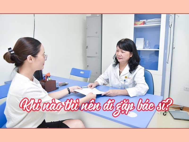 Khi nào thì bệnh nhân nên đi gặp bác sĩ