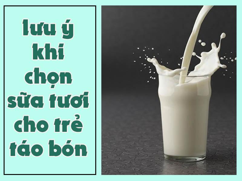 Chọn sữa tươi cho trẻ bị táo bón cần lưu ý gì?