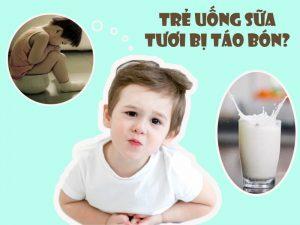 trẻ uống sữa tươi bị táo bón