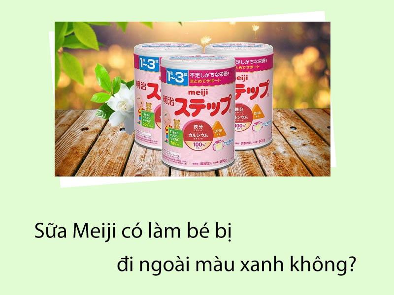 Sữa Meiji có làm bé bị tiêu chảy/đi ngoài màu xanh không ?