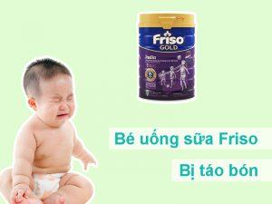 Bé uống sữa Friso bị táo bón